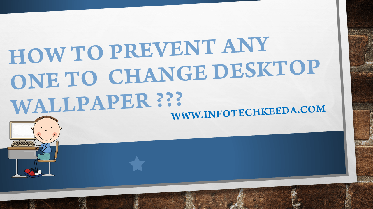 How to prevent any one to change desktop