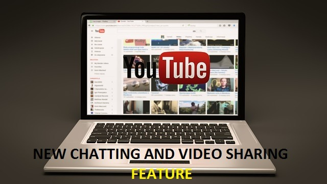 New Youtube features- Chat and video share