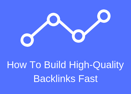 How To Build High-Quality Backlinks Fast