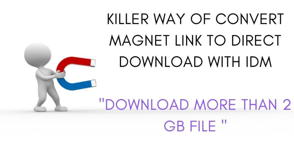 KILLER WAY OF CONVERT MAGNET LINK TO DIRECT DOWNLOAD WITH IDM _DOWNLOAD MORE THAN 2 GB FILE