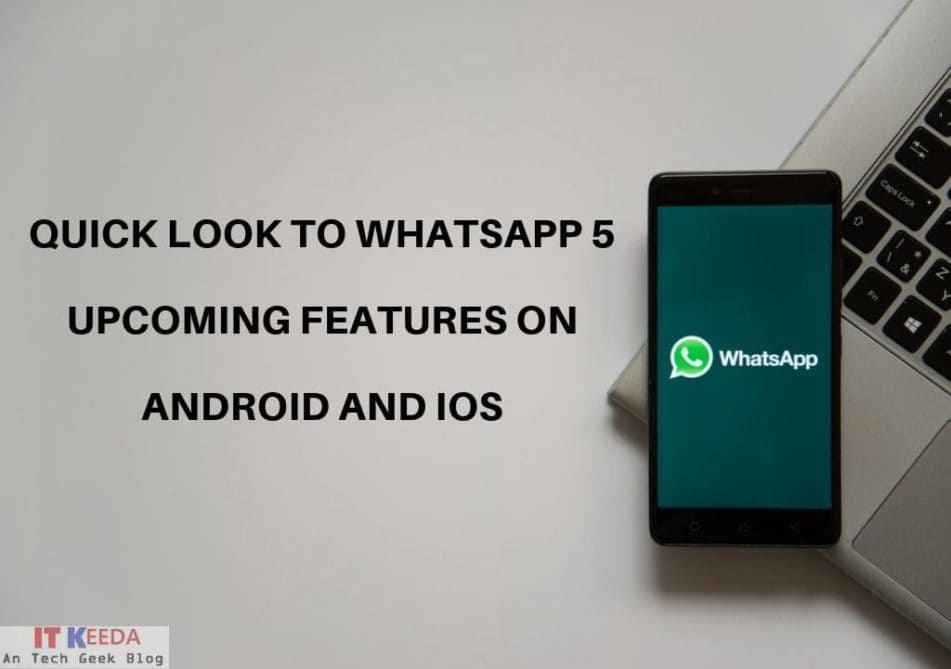 QUICK LOOK TO WHATSAPP 5 UPCOMING FEATURES ON ANDROID AND IOS