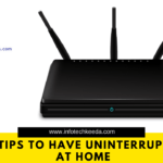Router Tips To Have Uninterrupted Wi-Fi At Home